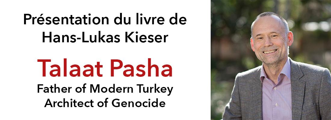 Présentation du livre «Talaat Pasha, Father of Modern Turkey, Architect of Genocide» de Hans-Lukas Kieser