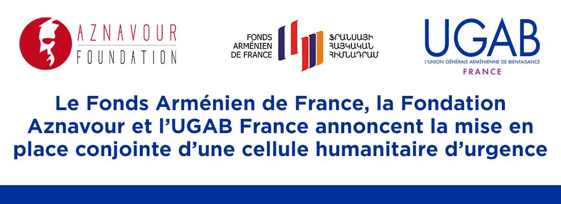 Le Fonds Arménien de France, la Fondation Aznavour et l'UGAB France annoncent la mise en place conjointe d'une cellule humanitaire d'urgence